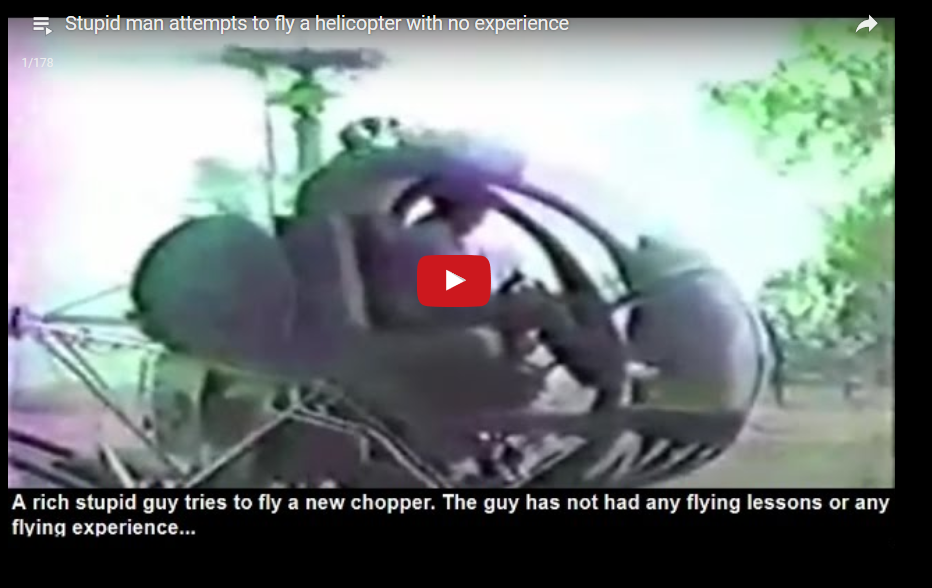 Stupid man attempts to fly a helicopter with no experience