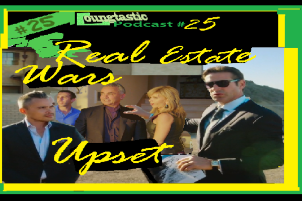 WATCH: Podcast #25 – (Real Estate Wars) Real Estate Wars Upset | Loungtastic