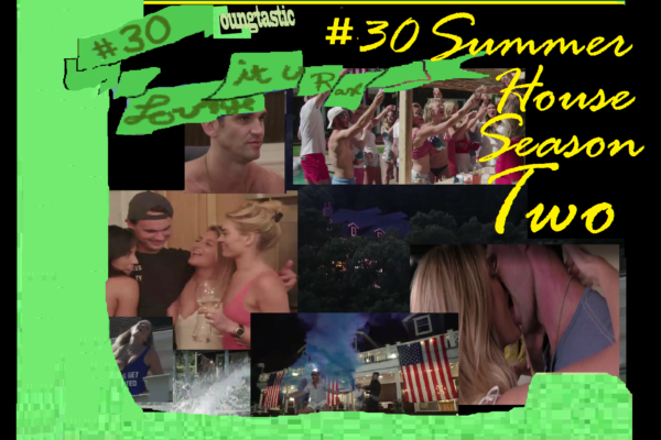 Podcast # 30 – (Summer House) #SummerHouse  | Loungtastic